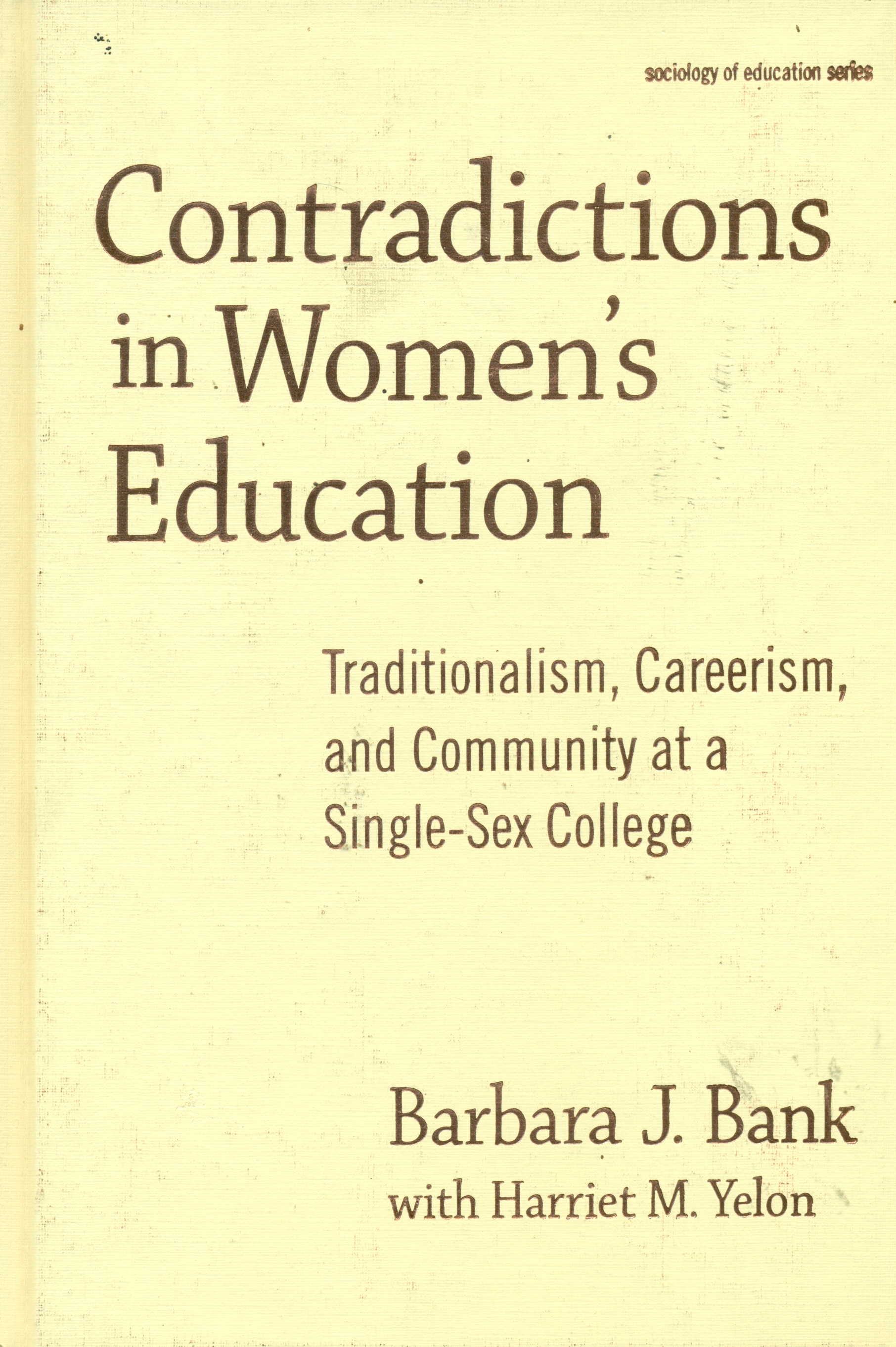 Contradictions in women's education : traditionalism, careerism, and community at a single-sex college