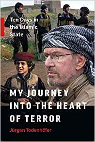 My journey into the heart of terror : ten days in the Islamic State