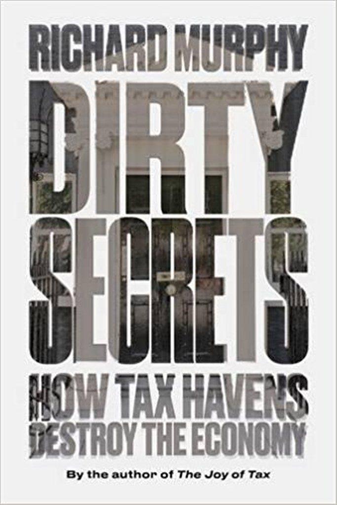 Dirty secrets : how tax havens destroy the economy